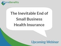 Webinar on the Inevitable End of Small Business Health Insurance