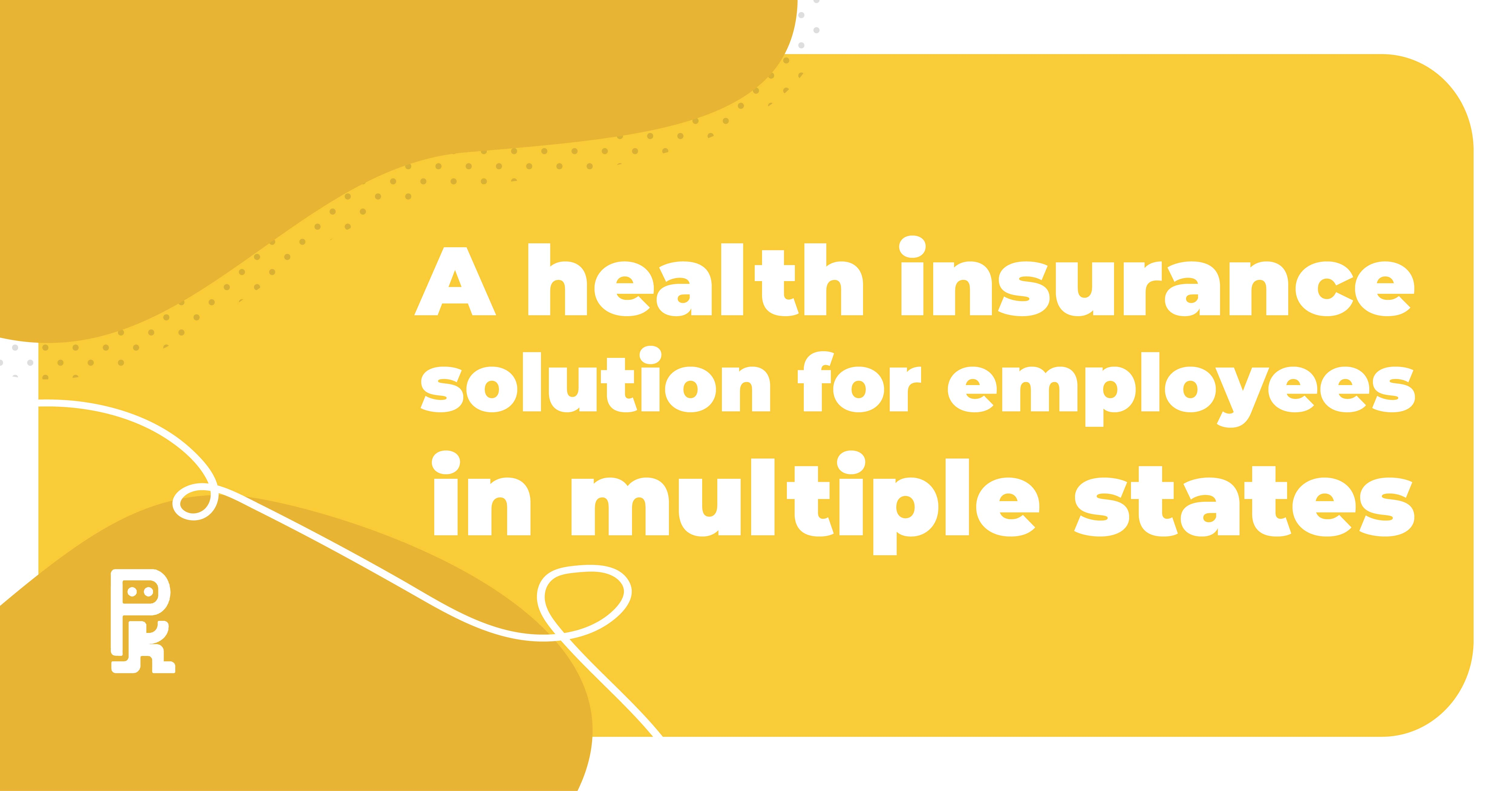 A health insurance solution for employees in multiple states