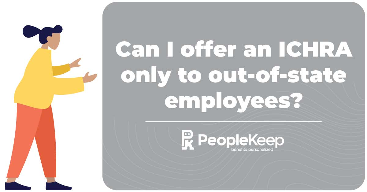 Can I offer an ICHRA only to out-of-state employees?