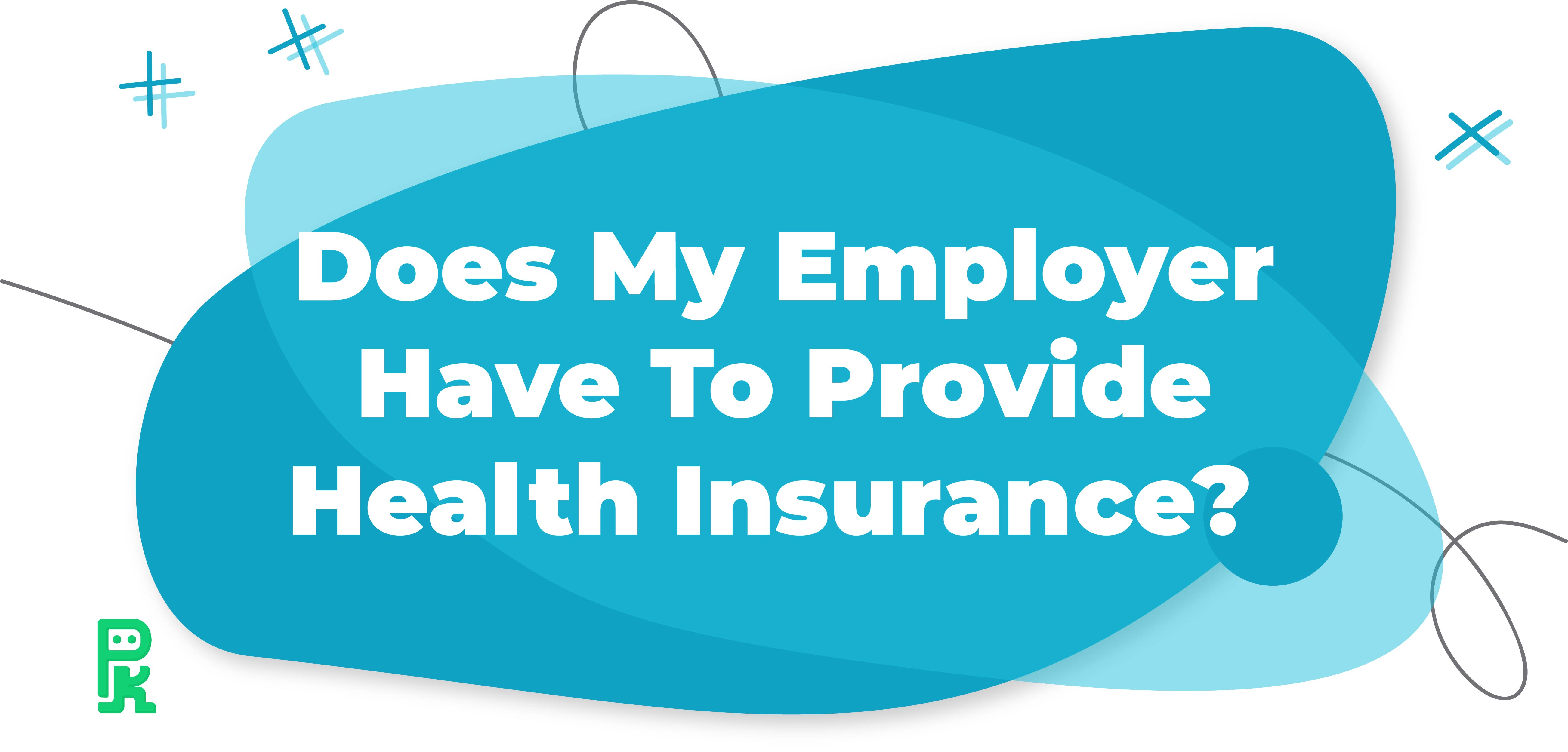 Does My Employer Have to Provide Health Insurance?