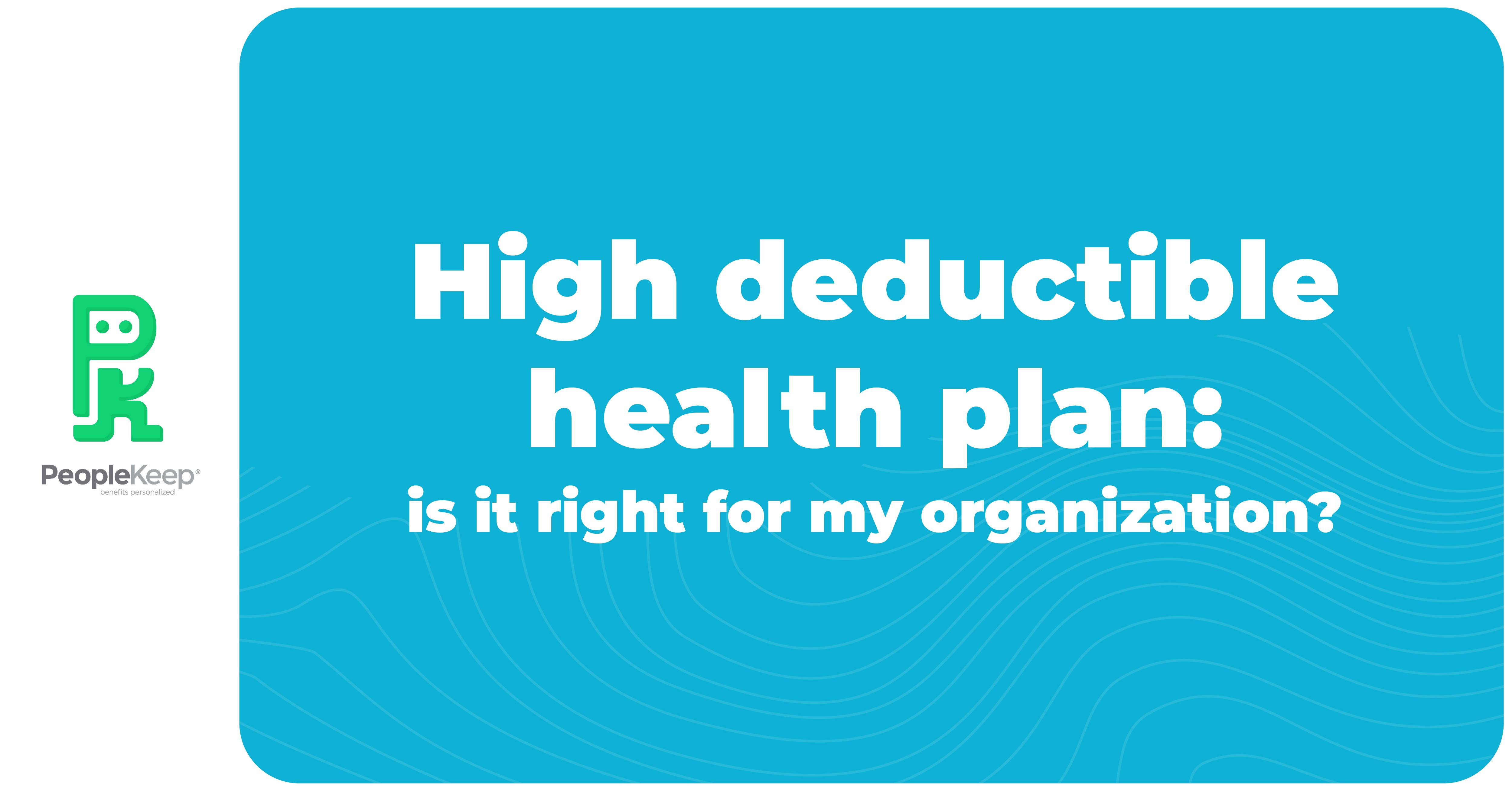 High deductible health plan: is it right for my organization?