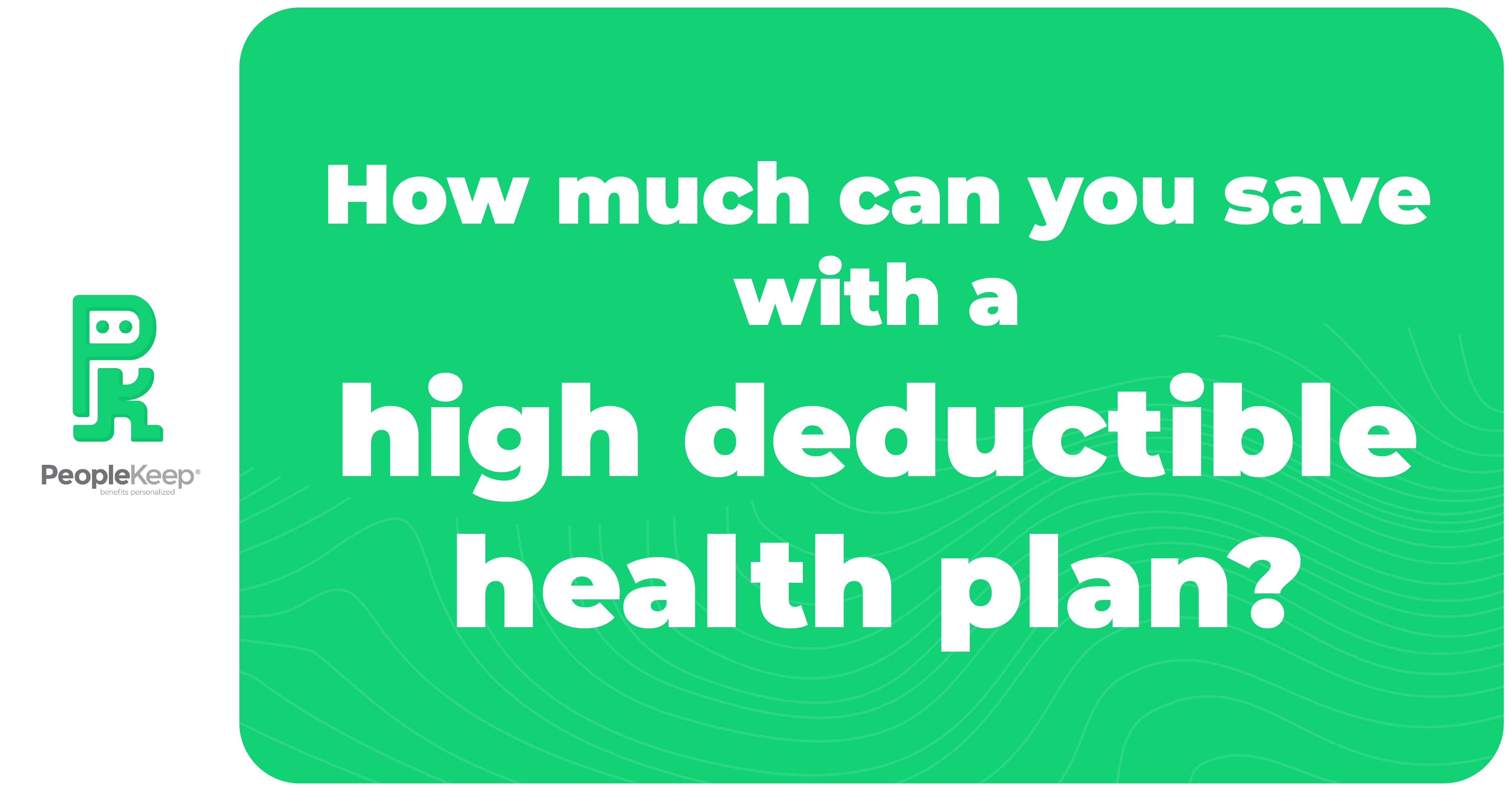 How Much Can You Save with a Higher Deductible Health Insurance Plan?