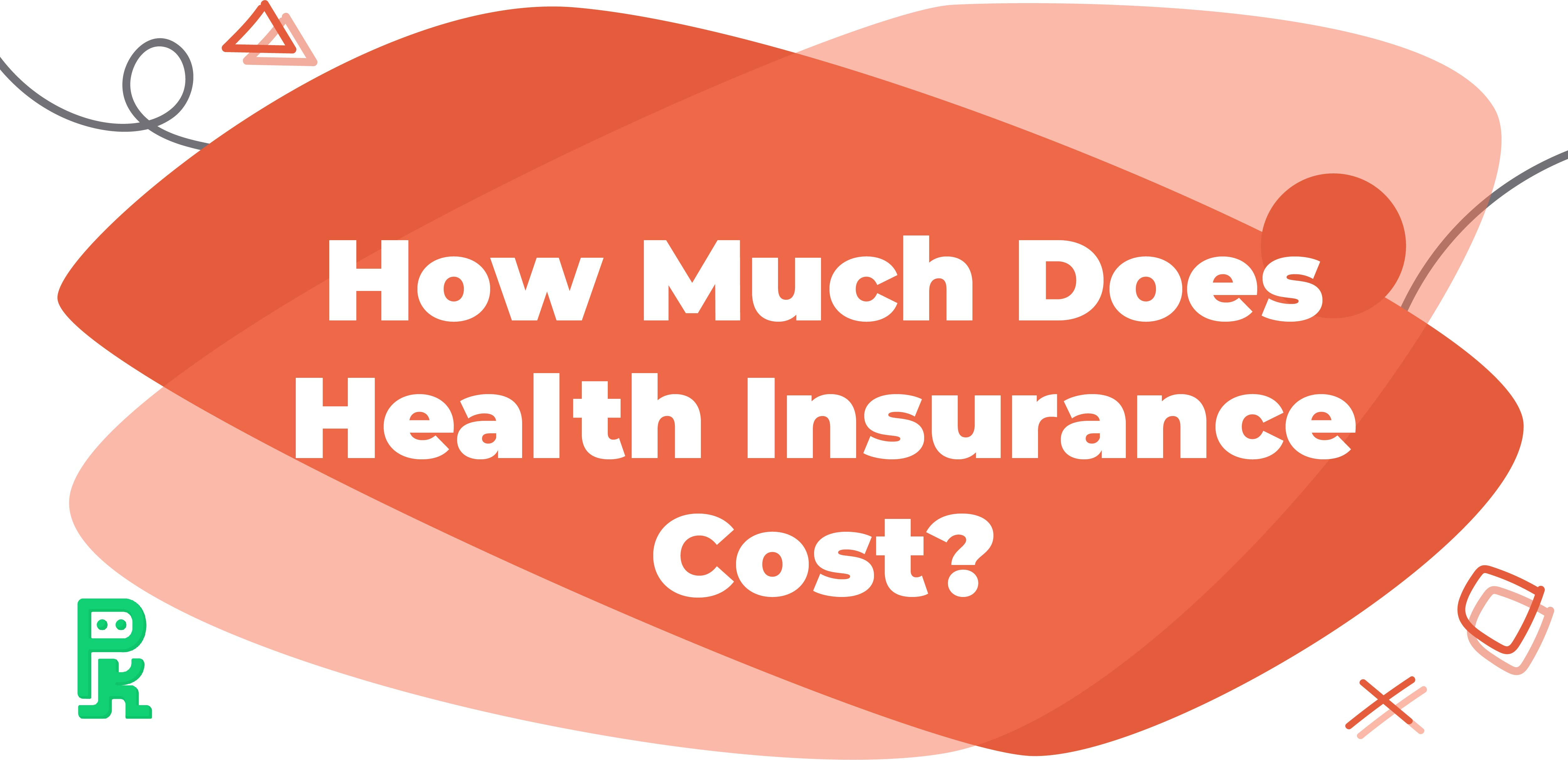 How Much Does Individual Health Insurance Cost?
